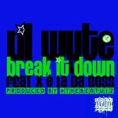 Break It Down (feat. X & L.a. da Boss) by Lil Wyte
