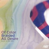 Eric Moe: Of Color Braided All Desire by Various Artists