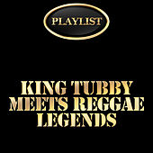 King Tubby Meets Reggae Legends Playlist di Various Artists