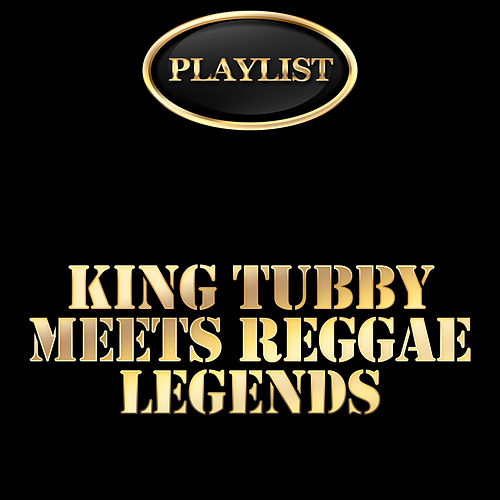 King Tubby Meets Reggae Legends Playlist by Various Artists