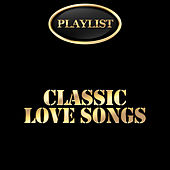 Classic Love Songs Playlist by Various Artists