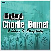 I Hear a Rhapsody - Big Band Favourites de Charlie Barnet & His Orchestra