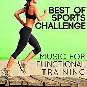 Best of Sports Challenge (Music for Functional Training) by Various Artists