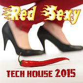 Red Sexy Tech House 2015 by Various Artists