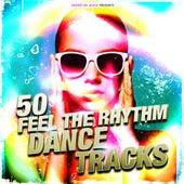 50 Feel the Rhythm Dance Tracks by Various Artists