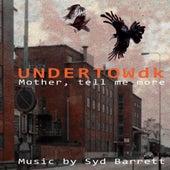 Mother, Tell Me More von UNDERTOWdk