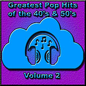 Greatest Pop Hits of the 40's & 50's, Vol. 2 de Various Artists