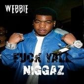 Fuck Y'all Niggaz by Webbie