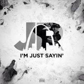 I'm Just Sayin' - Single by J.R.