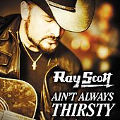 Ain't Always Thirsty by Ray Scott