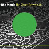 The Silence Between Us by Bob Mould