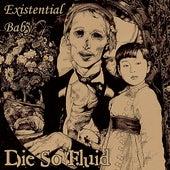 Existential Baby by Die So Fluid