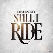 Still I Ride - Single by Berner