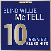 Masterpieces Presents Blind Willie McTell: 10 Greatest Blues Hits by Blind Willie McTell