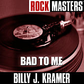 Rock Masters: Bad To Me by Billy J. Kramer