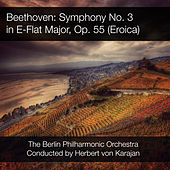 Beethoven: Symphony No. 3 in E-Flat Major, Op. 55 von Berlin Philharmonic Orchestra
