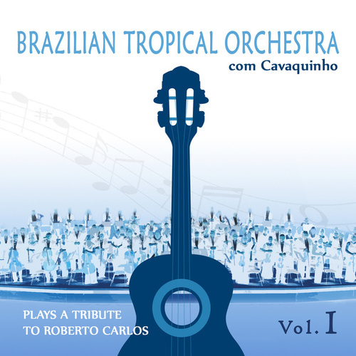 Brazilian Tropical Orchestra Plays a Tribute To Roberto Carlos With Cavaquinho Vol.1 by Brazilian Tropical Orchestra