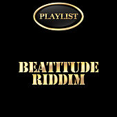 Beatitude Riddim Playlist by Various Artists