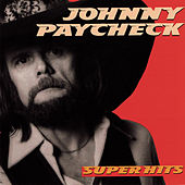 Super Hits by Johnny Paycheck
