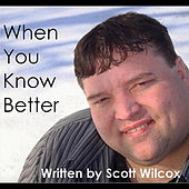 When You Know Better by Scott Wilcox