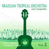 Brazilian Tropical Orchestra Plays a Tribute To Roberto Carlos With Cavaquinho Vol.2 de Brazilian Tropical Orchestra