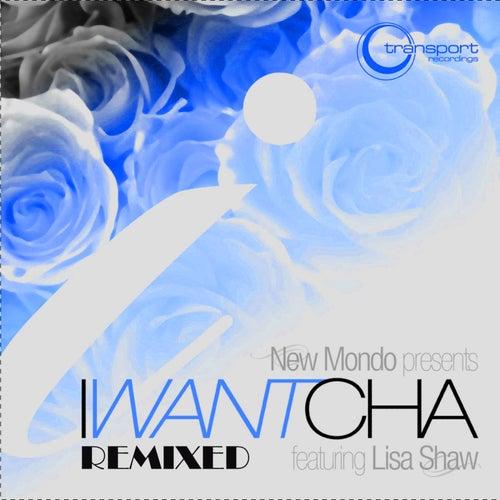 I Want Cha - Remixed (feat. Lisa Shaw) by New Mondo