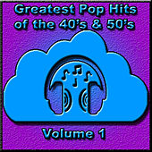 Greatest Pop Hits of the 40's & 50's, Vol. 1 de Various Artists