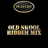 Old Skool Riddim Mix Playlist by Various Artists