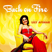 Bach On Fire by Lily Afshar