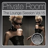 Private Room - The Lounge Session, Vol. 15 (The Best in Lounge, Downtempo Grooves and Ambient Chillers) by Various Artists