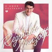 O Amor Restaura de Padre Reginaldo Manzotti