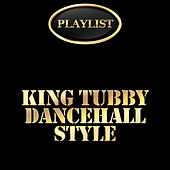 King Tubby Dancehall Style Playlist by King Tubby