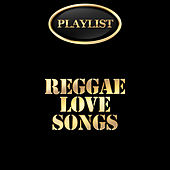 Reggae Love Songs Playlist by Various Artists