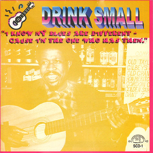 I Know My Blues Are Different - Cause I'm the One Who Has Them by Drink Small