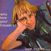 Who Tore Your Trousers by Ivor Cutler