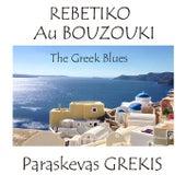 Rebetiko au Bouzouki (The Greek Blues) by Paraskevas Grekis