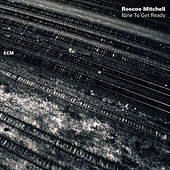 Nine To Get Ready by Roscoe Mitchell