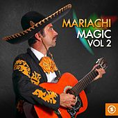 Mariachi Magic, Vol. 2 by Various Artists