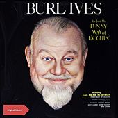 It's Just My Funny Way of Laughin' (Original Album) by Burl Ives