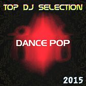 Top DJ Selection Dance Pop 2015 (The Best of Pop Dance Essential Party for International DJs) by Various Artists