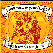 Punk Rock Is Your Friend: Kung Fu Records Sampler, No. 6 by Various Artists