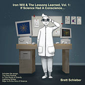 Iron Will & the Lessons Learned, Vol. 1: If Science Had a Conscience... by Brett Schieber