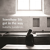 Somehow Life Got in the Way by Various Artists