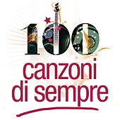 Le 100 Canzoni Di Sempre di Various Artists