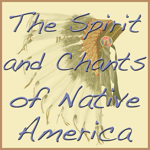 The Spirit and Chants of Native America, Vol. 2 by Spirit Of America