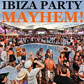 Ibiza Party Mayhem by Various Artists