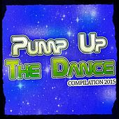 Pump up the Dance Compilation 2015 (70 Essential Dance Songs Techno Eurodance House) by Various Artists