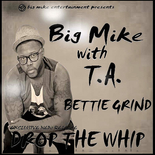 Drop the Whip (feat. T.A. & Bettie Grind) by Big Mike