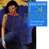 Aquellas Canciones De Antano: Instrumentales Fuera De Serie by Various Artists