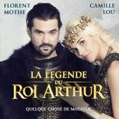 Quelque chose de magique (La légende du Roi Arthur) de Camille Lou